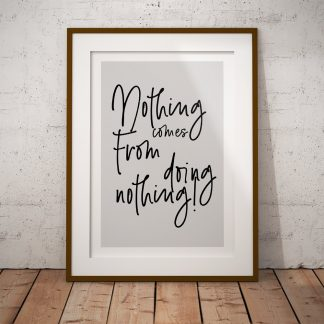 nothing comes from doing nothing poster